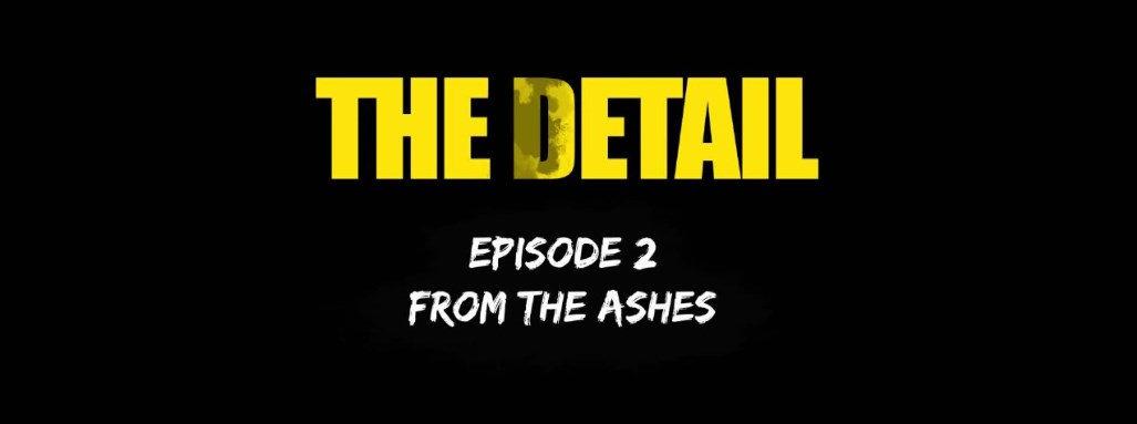 "The Detail - Odcinek 2 - ""From the Ashes"""
