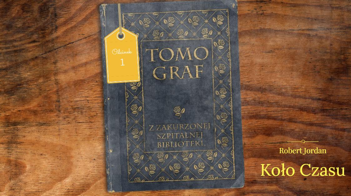 """Tomograf - Z Zakurzonej Szpitalnej Biblioteki #1 - Robert Jordan i """"Koło Czasu"""""""