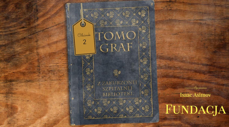 """Tomograf – Z Zakurzonej Szpitalnej Biblioteki #2 – Isaac Asimov i """"Fundacja"""""""