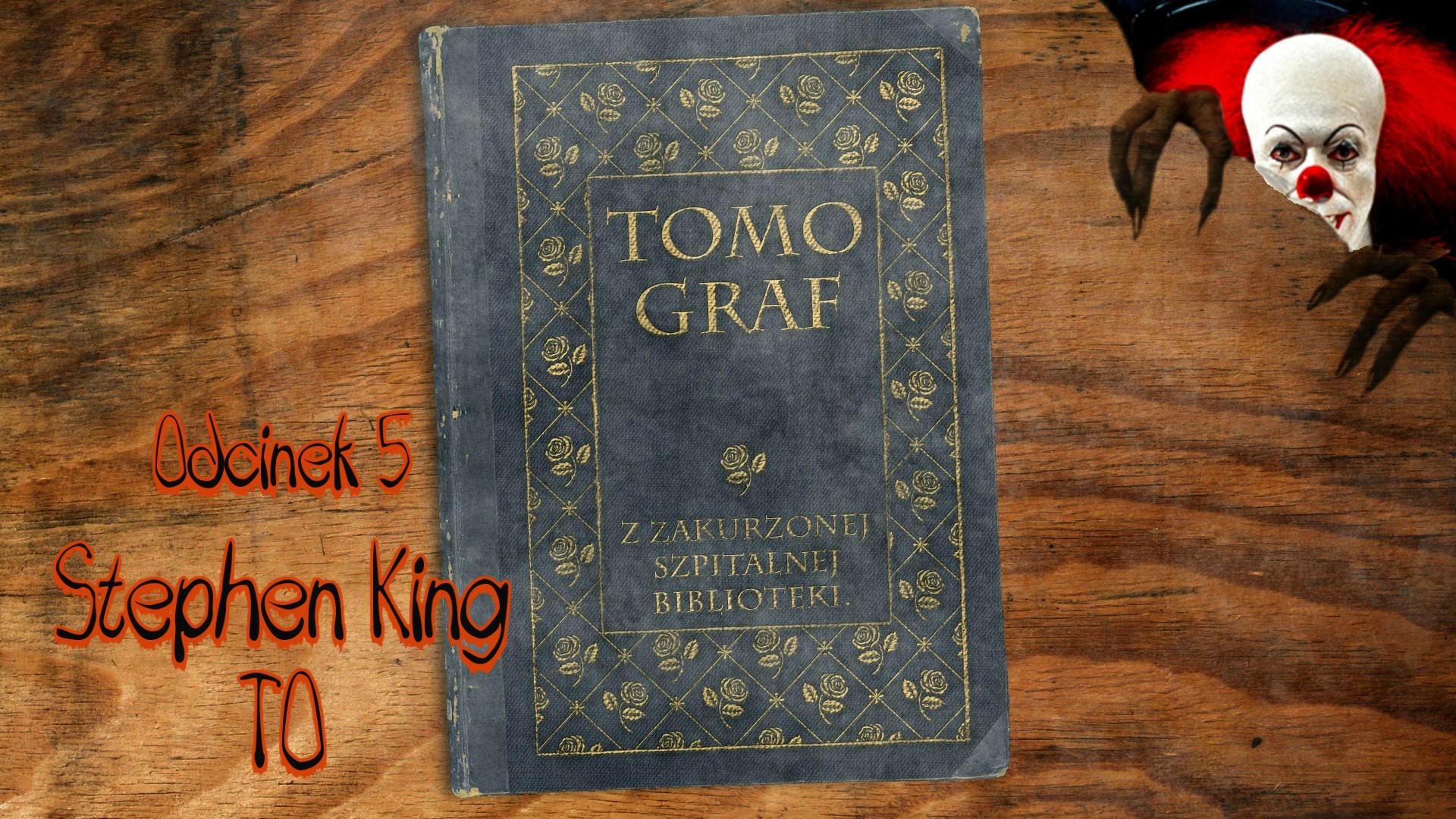"""Tomograf – Z Zakurzonej Szpitalnej Biblioteki #5 - Stephen King i """"TO"""""""